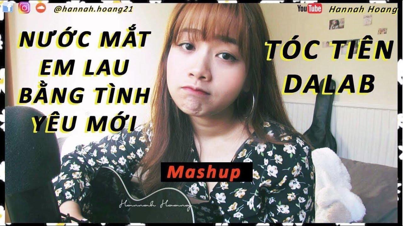 Nước Mắt Em Lau Bằng Tình Yêu Mới (MASHUP)- Da LAB ft. Tóc Tiên | Hannah Hoang cover