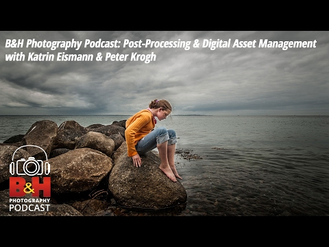 B&H Photography Podcast: Post-Processing & Asset Management with Katrin Eismann & Peter Krogh