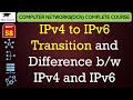 IPv4 to IPv6 Transition and Difference b/w IPv4 and IPv6(Hindi, English)