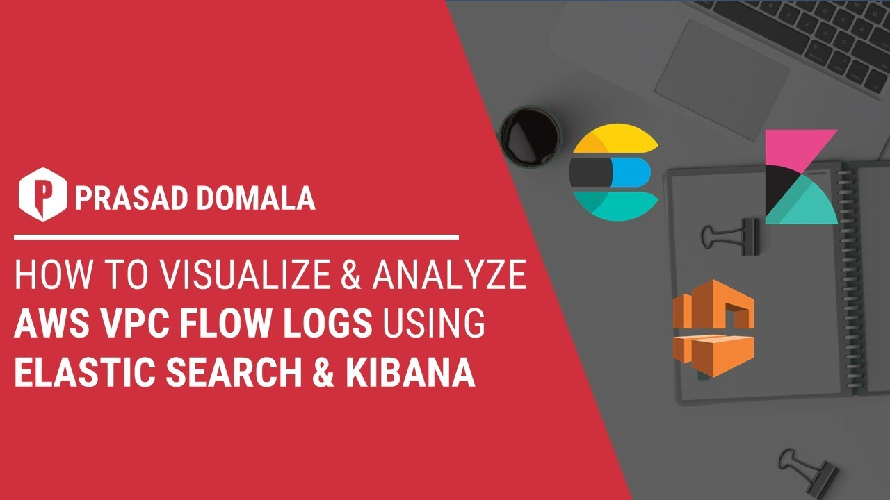 How to visualize and analyze AWS VPC Flow Logs using Elastic Search and  Kibana