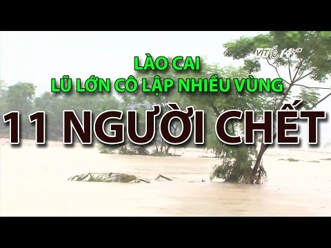 (VTC14)_Lào Cai: Lũ lớn cô lập nhiều vùng, 11 người chết và mất tích