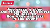 You Enter A Bedroom There Are 34 People You Kill 30 How Many Are In The Bedroom Riddle Answer Youtube