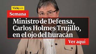 🔴 Ministro de Defensa, Carlos Holmes Trujillo, en el ojo del huracán | Vicky en Semana