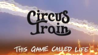 Circus Train - This Game Called Life