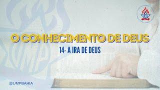 O Conhecimento de Deus: A ira de Deus • Rev. Timóteo Sales • UMP Bahia