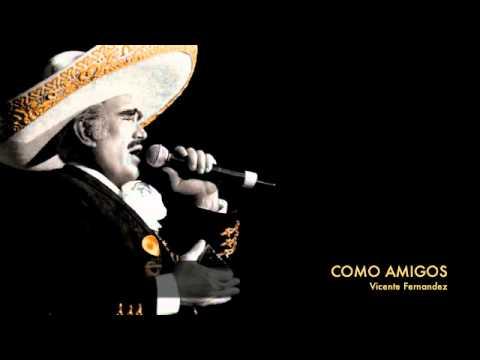 Vicente Fernandez - Como Amigos