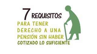 7 Requisitos para tener derecho a una pensión sin haber cotizado lo suficiente