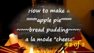 How To Make Bread Pudding / Apple Pie With Cheese Ala Mode 2of2