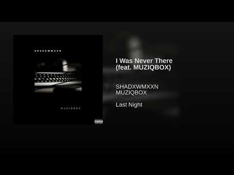 I Was Never There (feat. MUZIQBOX)