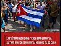 """Màn kịch """"cách mạng màu"""" của Mỹ tại Cuba: Sự thất bại ê chề!"""