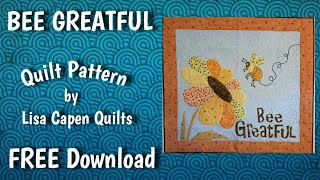 Bee Greatful Quilt Pattern - Free Download by Lisa Capen Quilts