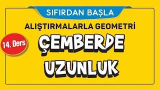 ÇEMBERDE UZUNLUK (14/16)  ALIŞTIRMALARLA GEOMETRİ  ŞENOL HOCA
