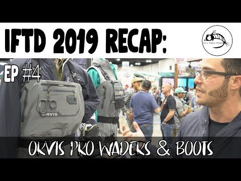 IFTD 2019 Ep #4: Orvis Pro Waders & Boots