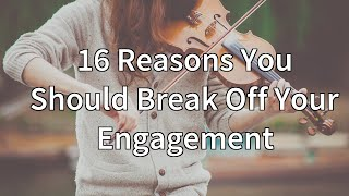 16 Reasons You Should Break Off Your Engagement