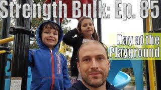 Day at the Playground | Vlog | Strength Bulk Ep. 85