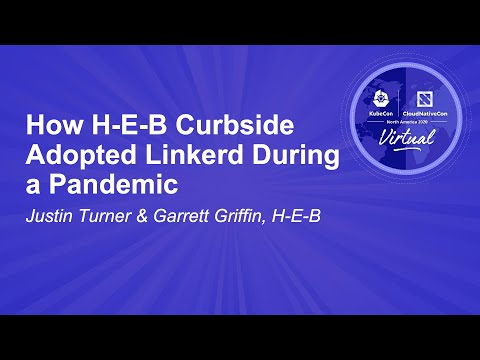 How H-E-B Curbside Adopted Linkerd During a Pandemic - Justin Turner & Garrett Griffin, H-E-B