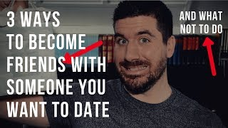 How to Become Friends With Someone You Want to Date (3 Christian Relationship Tips)