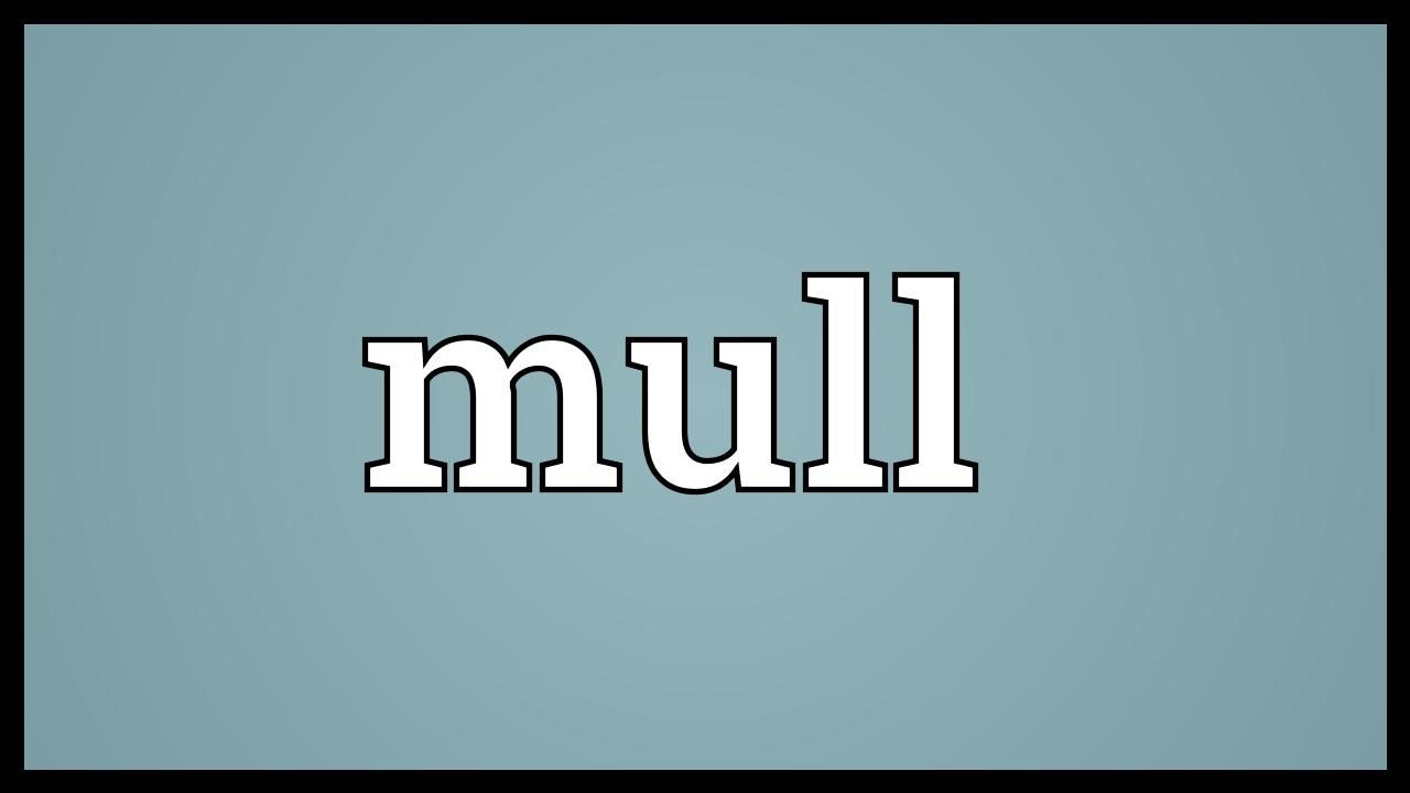 Mull Meaning