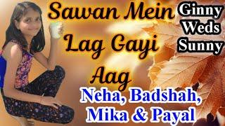 Sawan Mein Lag Gayi Aag/Ginny Weds Sunny/Mika Singh/ Neha Kakkar/ Badshah/ Payal Dev