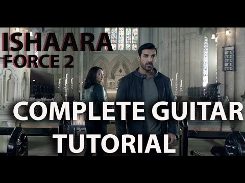 ISHAARA GUITAR LESSON Complete TABS , CHORDS , STRUMMING PATTERN & COVER | FORCE 2 .