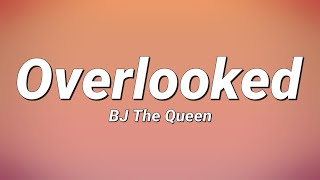 BJ The Queen - Overlooked (Lyrics)