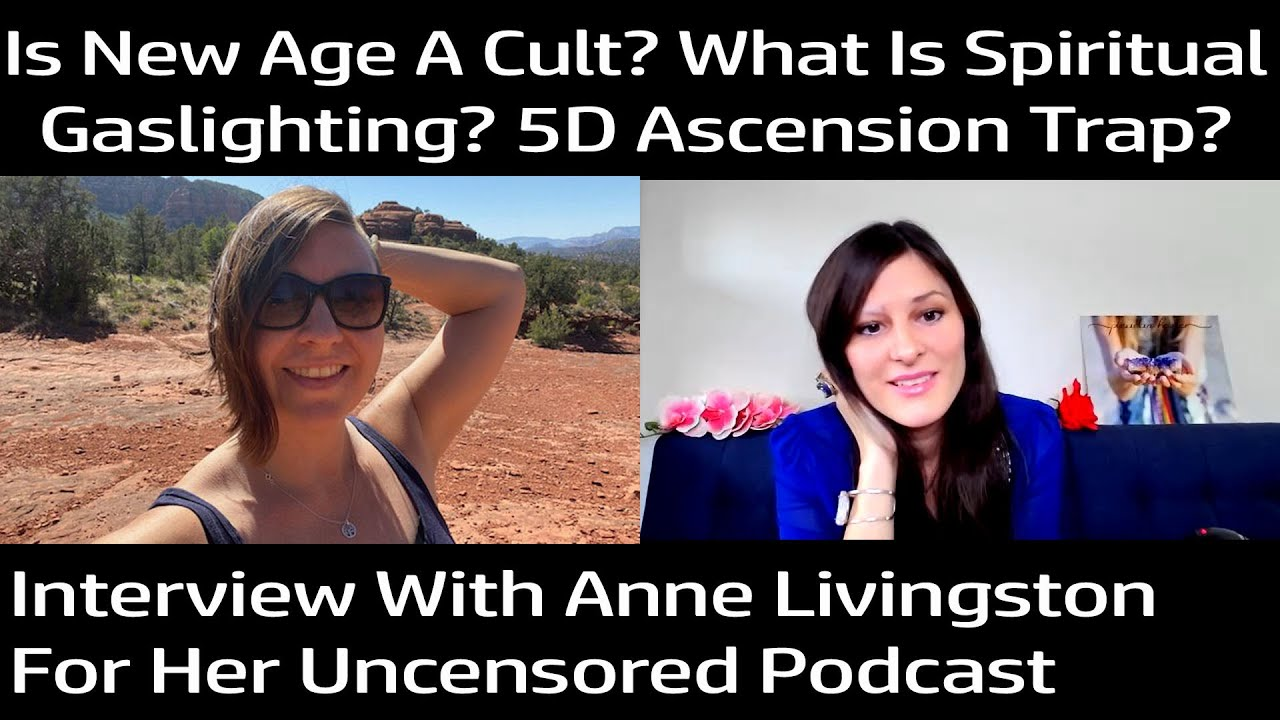 Uncensored Podcast With Anne: Is The New Age A Cult?What Is Spiritual Gaslighting?5D Ascension Trap?