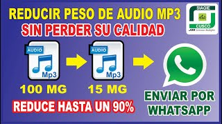 REDUCIR o BAJAR tamaño de AUDIO MP3 sin perder CALIDAD hasta 90% y enviar por Whatsap FÁCIL y RÁPIDO