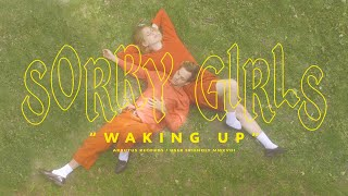 Sorry Girls - Waking Up (Official Video)