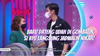 Download BARU DATENG UDAH DI GOMBALIN, SI AYU LANGSUNG JADWALIN NIKAH! | BROWNIS (15/2/21) P1