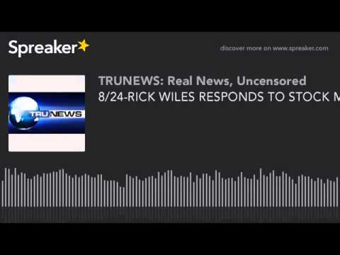 RICK WILES RESPONDS TO STOCK MARKET DROP (TRUNEWS RADIO 082415)