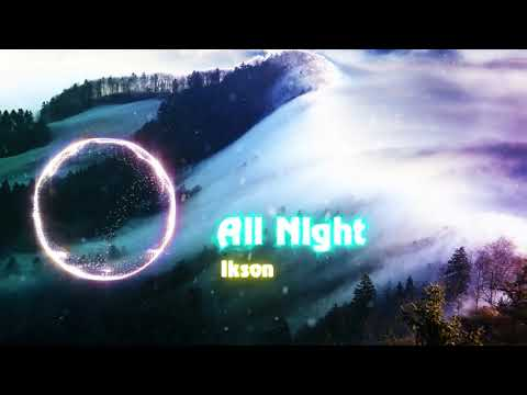 All Night - Ikson 1 Hour