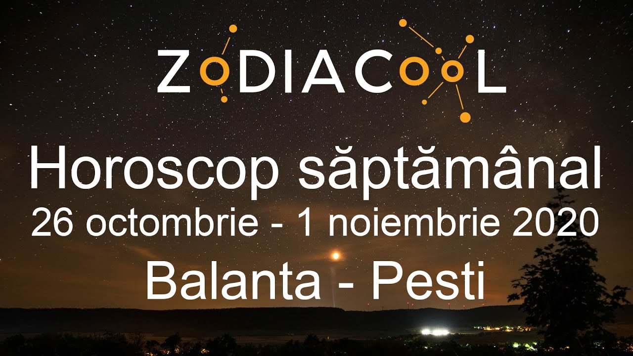 Horoscop saptamana 26 Octombrie -1 Noiembrie 2020 pentru Balanta - Pesti, oferit de ZODIACOOL