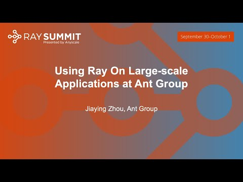 Using Ray On Large-scale Applications at Ant Group - Jiaying Zhou, Ant Group