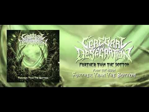 CEREBRAL DESECRATION - FURTHER THAN THE BOTTOM (OFFICIAL ALBUM STREAM 2020)