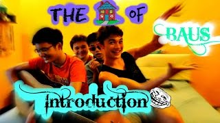 The House Of Baus - Introduction🌅😜