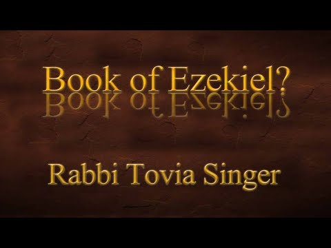 Why Did the Rabbis Nearly Ban the Book of Ezekiel?  Rabbi Tovia Singer Explains