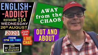 English Addict / Out & About / Live Lesson / Away from the Chaos! - 26th August 2020 with Mr Duncan