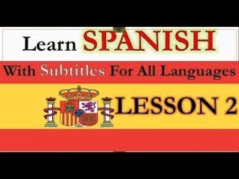 LEARN SPANISH LESSON 2 WITH SUBTITLES ENGLISH, FRENCH, GERMAN, RUSSIAN, PORTUGUESE, CHINES