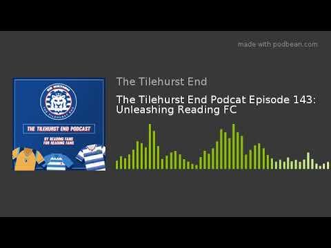 The Tilehurst End Podcast Episode 143: Unleashing Reading FC