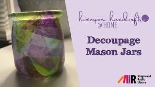 Homespun Handcrafts @ Home: Decoupage Mason Jars