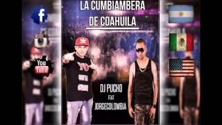 CUMBIAMBERA DE COAHUILA 2014 - DJ PUCHO FT JORGE COLOMBIA