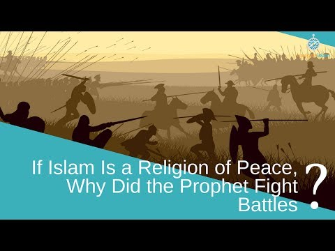 Jihad series: If Islam is a religion of peace, why did the Prophet (pbuh) fight battles?