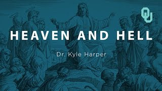Heaven and Hell (Part 1) Origins of Christianity, Dr. Kyle Harper