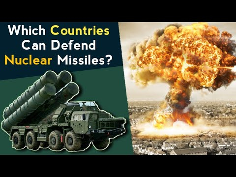 Which Countries Can Defend Against Nuclear Missiles? Nuclear Missile Defense System