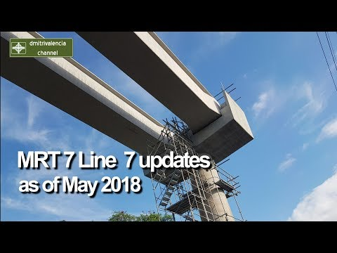 MRT Line 7 update as of May 2018