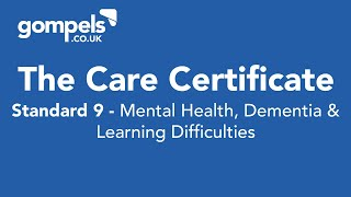 Gompels - The Care Certificate - Standard  9 - Mental Health, Dementia & Learning Disabilities