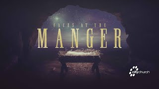 CityChurch Online | Faces At The Manger | December 24th 2020 - 5:30p