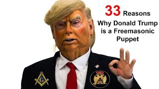 33 Reasons Why Donald Trump Is A Freemasonic Puppet