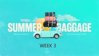Summer Baggage Week 3 - July 11, 2021