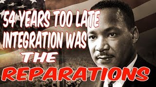 54 YEARS TOO LATE: INTEGRATION WAS THE REPARATIONS